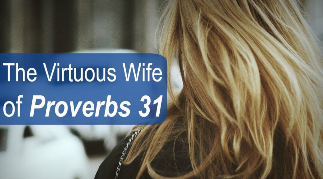 The Virtuous Wife, Proverbs 31, source: ScottLaPierre.org.